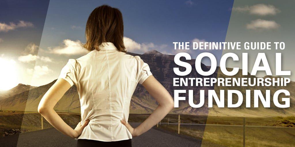 The Definitive Guide to Social Entrepreneurship Funding
