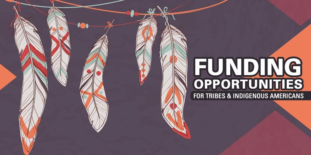 Funding for Tribes & Indigenous Americans: Opportunities and Resources