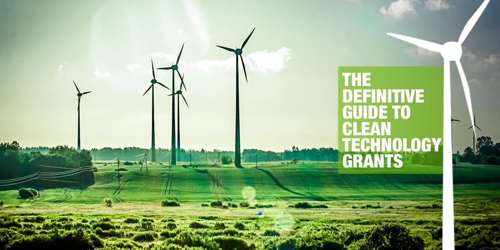 Clean Technology Grants: A Definitive Guide to Getting Funded