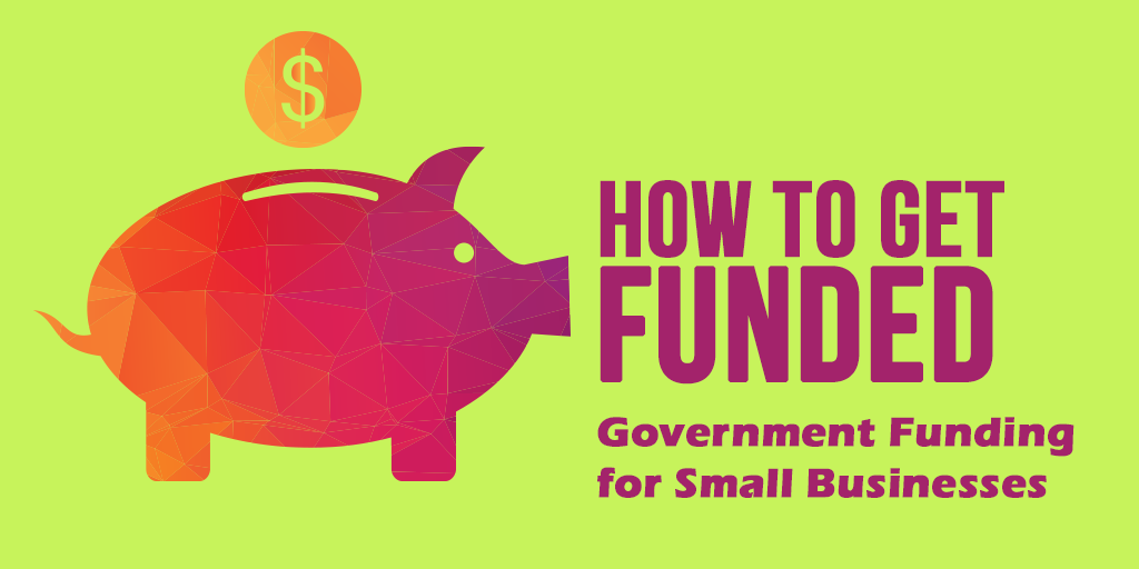 How to get funded: government funding for small businesses
