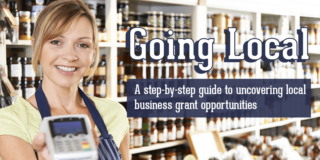 Going local: A step-by-step guide to uncovering local business grant opportunities